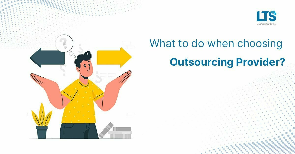 What to do when choosing an IT Outsourcing Provider?