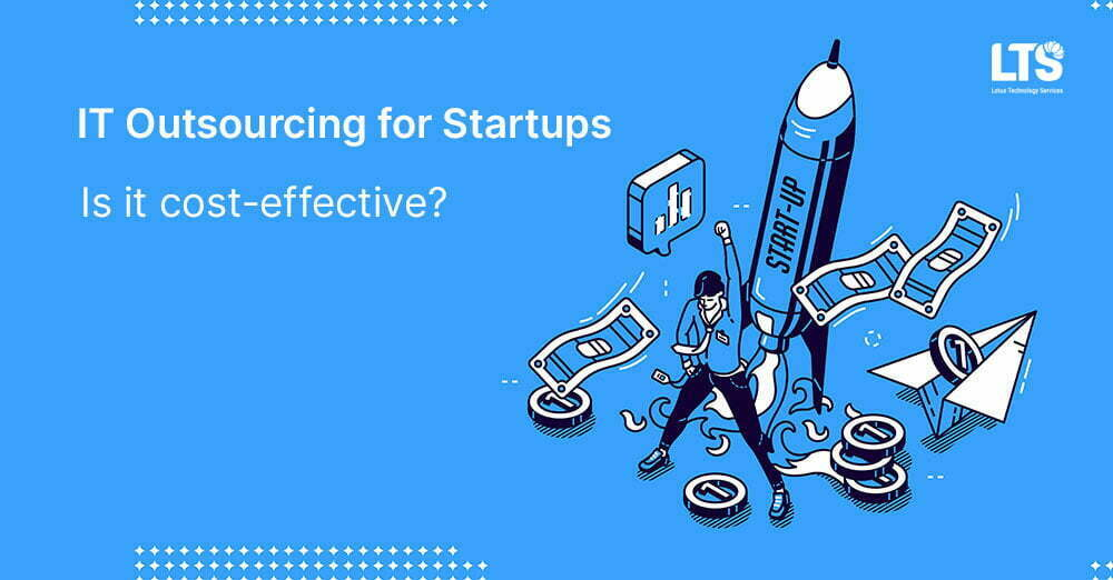 IT Outsourcing for startups, Is it cost-effective?