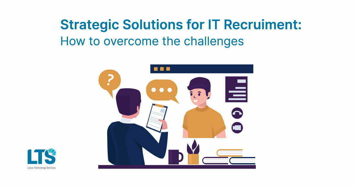 Strategic Solutions for IT Recruitment: How to overcome the challenges